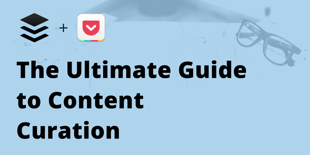 The Ultimate Guideto Content Curation